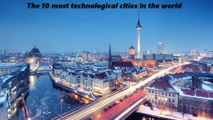 The 10 most technological cities in the world